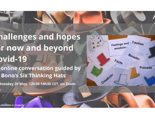 Challenges and hopes for now and beyond Covid-19 – online conversation guided by De Bono's Six Thinking Hats – Wednesday 20 May, 12h30-14h30 CET, online