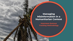 Webinar: Internews Manual – How to Manage Misinformation in a Humanitarian Context – Wednesday, September 18, 2019 – 12:30pm to 1:30pm BST